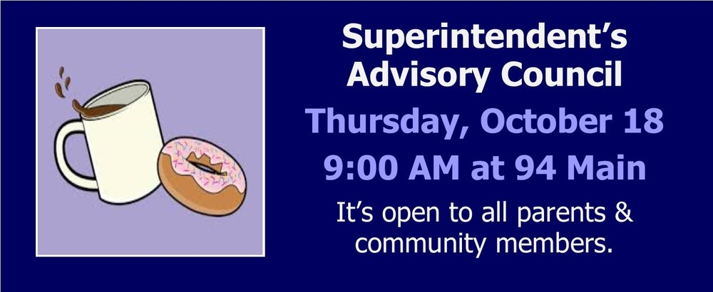 Superintendent's Advisory Council, October 18 - 9:00-10:15 AM