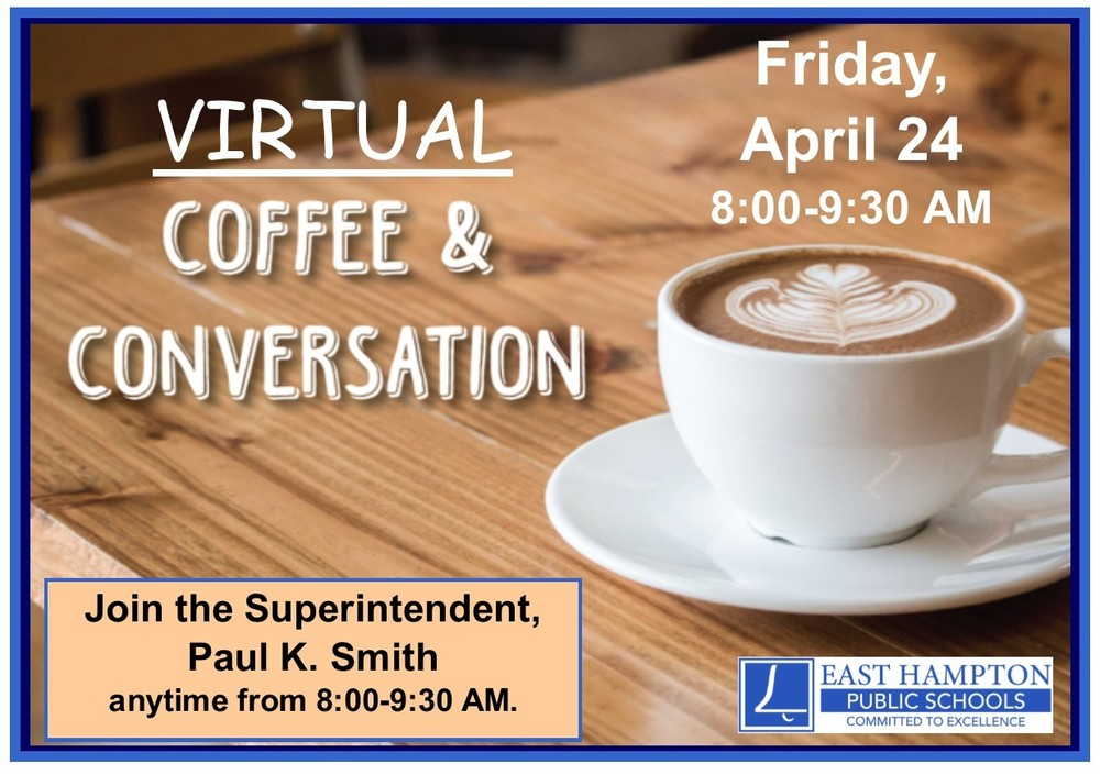 Friday, April 24 VIRTUAL Cofffee with the Superintendent