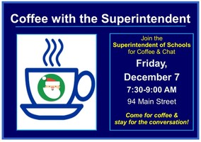 Coffee with the Superintendent of Schools - Friday, 12/7