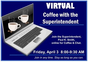 Friday, April 3 - VIRTUAL Coffee & Chat with the Superintendent